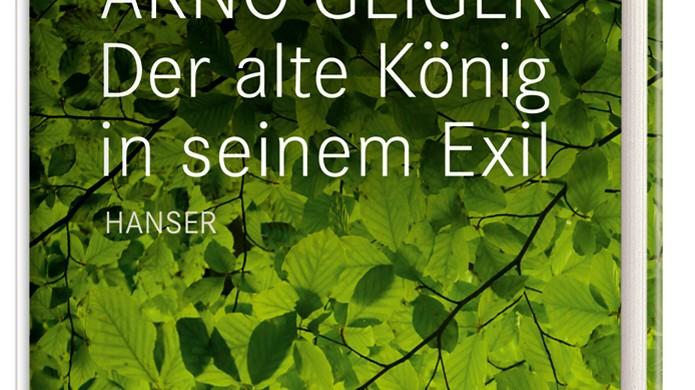 Literatur Arno Geiger: Der alte König in seinem Exil