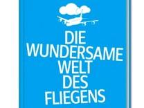 Die wundersame Welt des Fliegens Fliegen Passagiere Tipp Flug Flugreise Buch