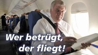 Horst Seehofer CSU Wer betrügt, der fliegt!