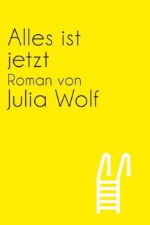 """Literatur """"Alles ist Jetzt"""" von Julia Wolf"""