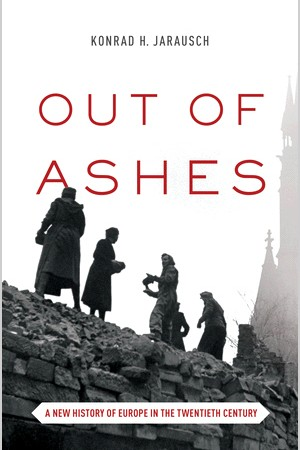 Out of Ashes:A New History of Europe in the Twentieth CenturyKonrad H. Jarausch