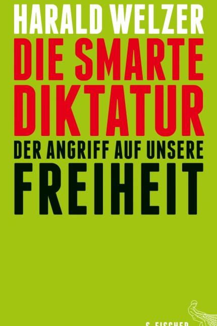 Die smarte Diktatur Harald Welzer