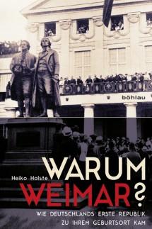 Heiko Holste Warum Weimar?