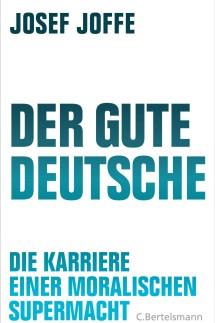Josef Joffe: Der gute Deutsche