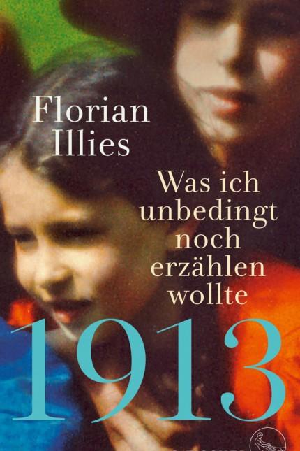 Florian Illies, 1913 Was ich unbedingt noch erzählen wollte