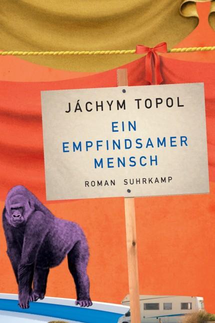 Jáchym Topol Ein empfindsamer Mensch - Roman Aus dem Tschechischen von Eva Profousová