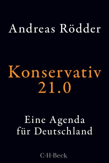 Rödder, Andreas Konservativ 21.0 EINE AGENDA FÜR DEUTSCHLAND