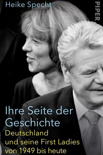 Ihre Seite der Geschichte Heike Specht Deutschland und seine First Ladies von 1949 bis heute