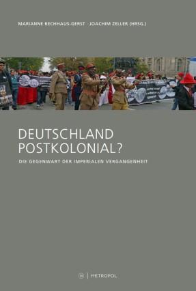 Marianne Bechhaus-Gerst/Joachim Zeller (Hrsg.) Deutschland postkolonial?
