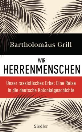 Bartholomäus Grill Wir Herrenmenschen