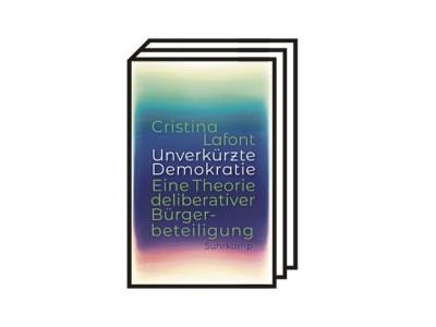 """Cristina Lafonts Buch """"Unverkürzte Demokratie"""": Im Reagenzglas"""